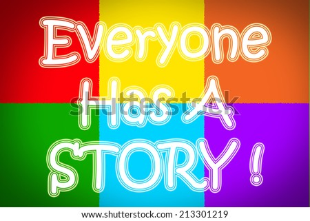 Everyone Has A Story Concept text - stock photo
