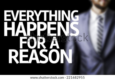 Everything Happens for a Reason written on a board with a business man on background - stock photo