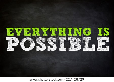 EVERYTHING IS POSSIBLE - chalkboard concept - stock photo