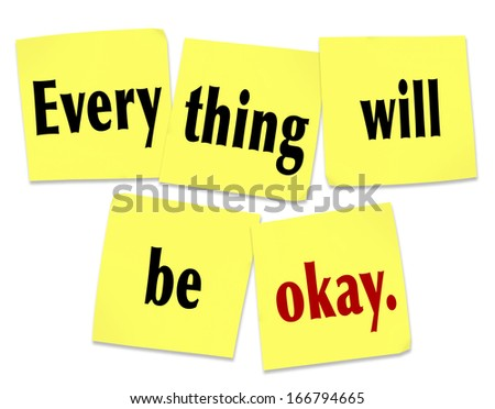 Everything Will Be Okay Reassurance Problem Solution - stock photo