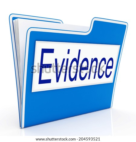 Evidence File Showing Evidential Truth And Files - stock photo