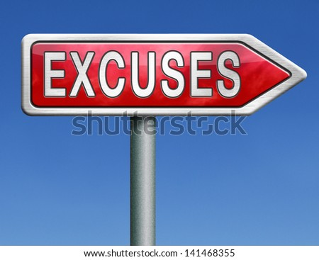 excuses making excuse after mistake or error justify your choice apologies red road sign arrow - stock photo