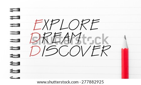 Explore, Dream, Discover Text written on notebook page, red pencil on the right. Motivational Concept image