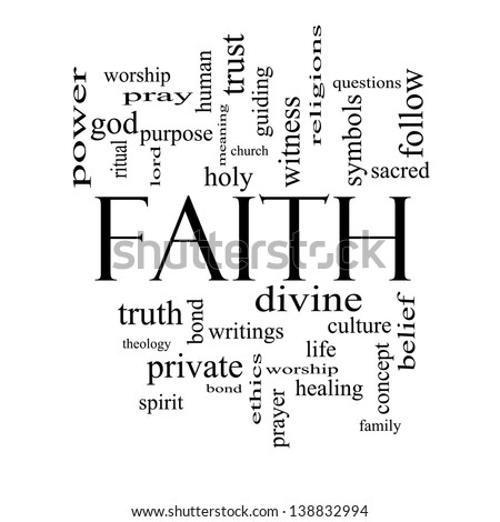 Faith word cloud concept in black and white with great terms such as power worship