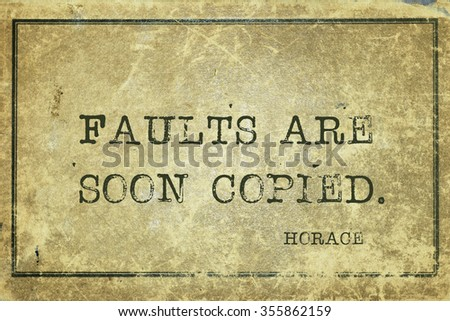 Faults are soon copied - ancient Roman poet Horace quote printed on grunge vintage cardboard