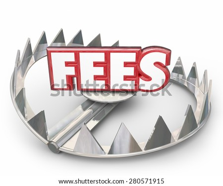 Fees word in red 3d letters on a steel bear trap with pointy teeth to illustrate or warn you of late payment penalty charged your account with high interest as a penalty - stock photo