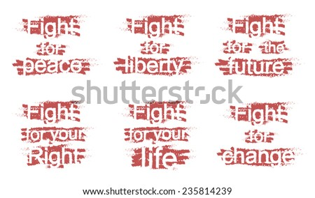 Fight for peace, Fight for liberty, Fight for the future, Fight for your right, Fight for your life, Fight for change, grunge scratched paint graffiti signs isolated on white. Raster - stock photo