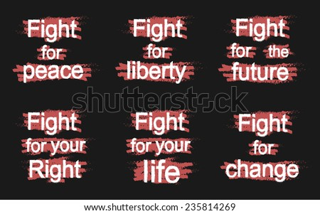 Fight for peace, Fight for liberty, Fight for the future, Fight for your right, Fight for your life, Fight for change, grunge, scratched paint, graffiti signs isolated on black. Raster - stock photo