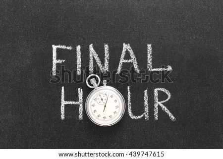 final hour phrase handwritten on chalkboard with vintage precise stopwatch used instead of O