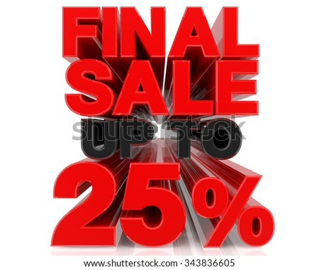 FINAL SALE UP TO 25% word on white background 3d rendering