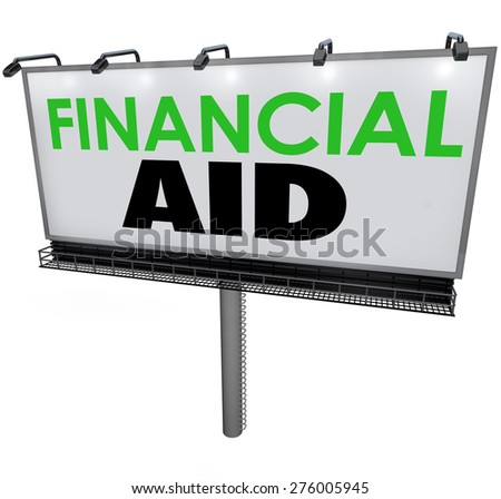 Financial Aid words on a billboard, banner or sign advertising help or assistance in paying for college tuition and high costs of education - stock photo