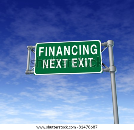 Financing next exit symbol representing the concept of financial debt relief by providing loans and money at low interest rates so companies and individuals can make purchases. - stock photo