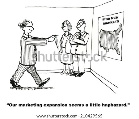 "FIND NEW MARKETS:  ""Our marketing expansion seems a little haphazard.""  - stock photo"