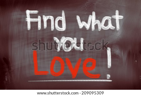 Find What You Love Concept - stock photo