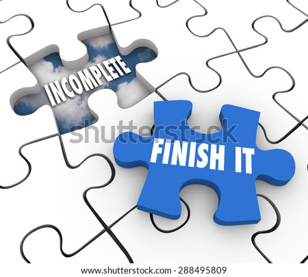 Finish It words on a blue puzzle piece and an unfinished or incomplete hole to illustrate a job that is yet to be wrapped or done - stock photo