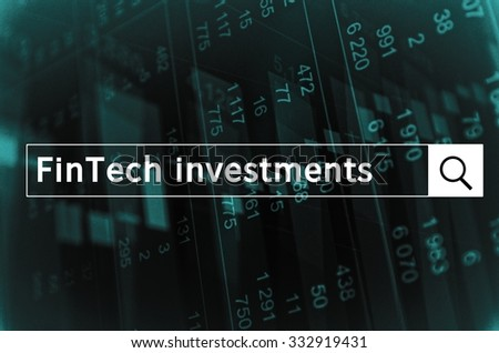 FinTech investments written in search bar with the financial data visible in the background. - stock photo