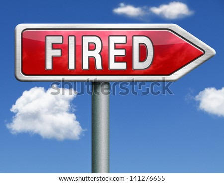fired getting fired loose your job, you're fired loss work jobless red road sign arrow - stock photo