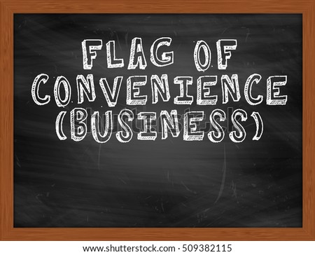 FLAG OF CONVENIENCE BUSINESS handwritten chalk text on black chalkboard