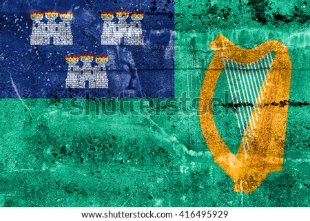 Flag of Dublin, painted on dirty wall. Vintage and old look.