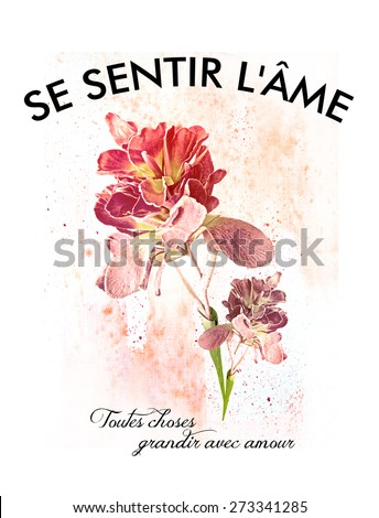 Floral print with french slogan '' Fell the Soul '' and ''All things grow with love'', watercolor effect on. - stock photo