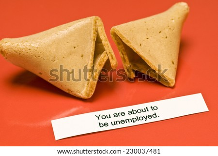 Fortune Cookie Saying You Are About To Be Unemployed/ Horizontal Shot - stock photo