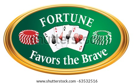 "Fortune Favors the Brave Gold Oval with Chips & Quad Aces on a green ""felt"" background. Raster illustration."