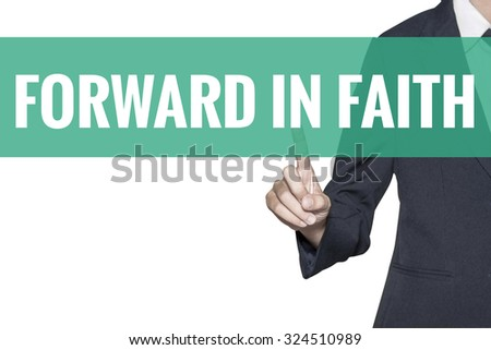 Forward in Faith word on virtual screen touch by business woman on white background - stock photo