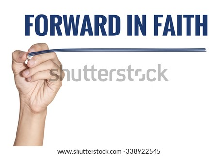 Forward in Faith word writing by men hand holding blue highlighter pen with line on white background - stock photo