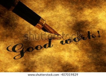 Fountain pen on Good work text grunge concept - stock photo