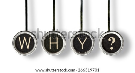 "Four old, scratched chrome typewriter keys with black centers and white letters spelling out, ""WHY?"".  Isolated on white."