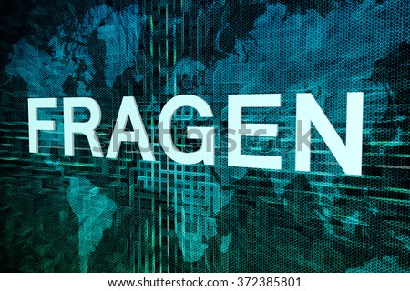 Fragen - german word for questions text concept on green digital world map background
