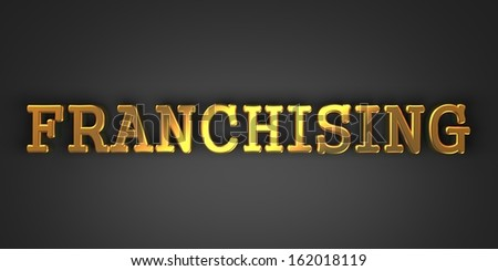 Franchising - Business Background. Gold Text on Dark Background. - stock photo