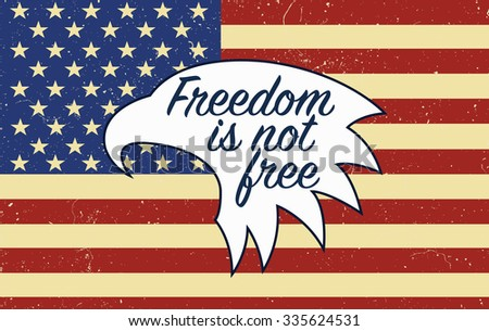 Freedom is not free quote for the veterans day in USA on the American flag - stock photo