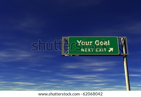 Freeway sign, next exit... Your Goal