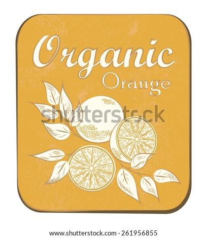 Fresh Organic Orange Label. Vector illustration. Retro fruit design. Old paper texture background. - stock photo