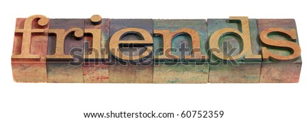 friends - a word in vintage wooden letterpress printing blocks, isolated on white