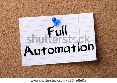 Full Automation - teared note paper pinned on bulletin board - horizontal image - stock photo