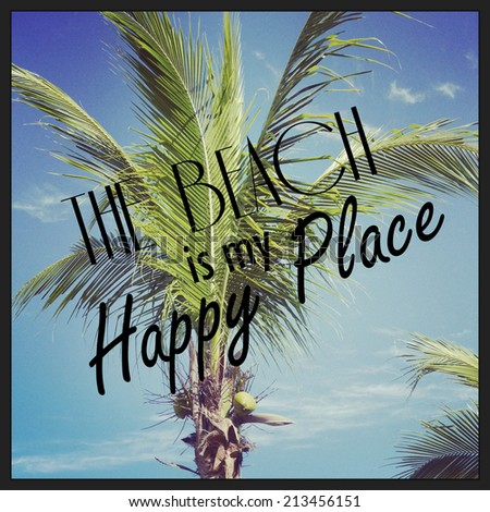 fun instagram of palm tree closeup with quote - the beach is my happy place - stock photo