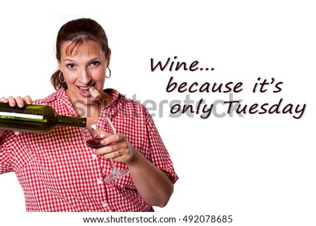 Funny Typographic Quote - Wine because it is only Tuesday -  Woman pouring wine