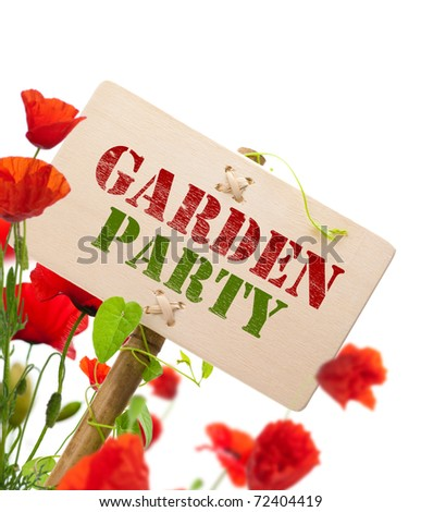 Garden party sign, message on a wooden panel, green plant and poppies - image is isolated on a white background - stock photo