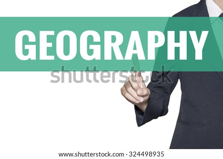 Geography word on virtual screen touch by business woman on white background - stock photo