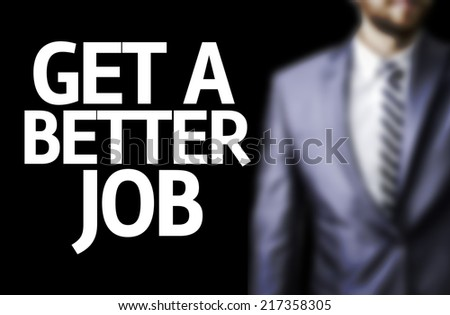 Get a Better Job written on a board with a business man on background - stock photo