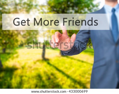 Get More Friends - Businessman hand pressing button on touch screen interface. Business, technology, internet concept. Stock Photo - stock photo