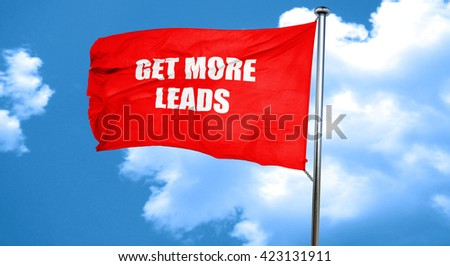 get more leads, 3D rendering, a red waving flag - stock photo