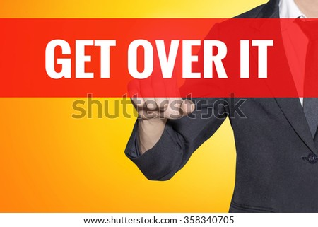 Get Over It word Business man touch on red tab yellow virtual screen for business concept - stock photo