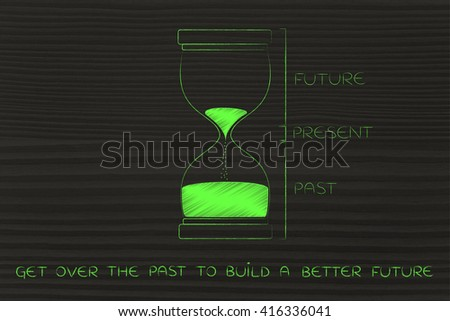 get over the past to build a better future: hourglass with past, present and future captions, concept of time management and living life to the fullest - stock photo