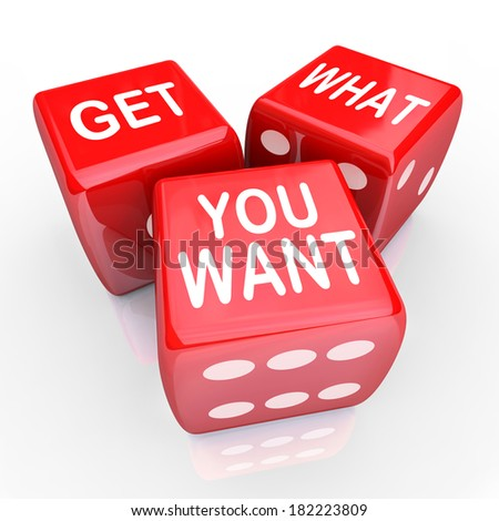 Get What You Want Roll Dice Want Desire Risky Goal - stock photo