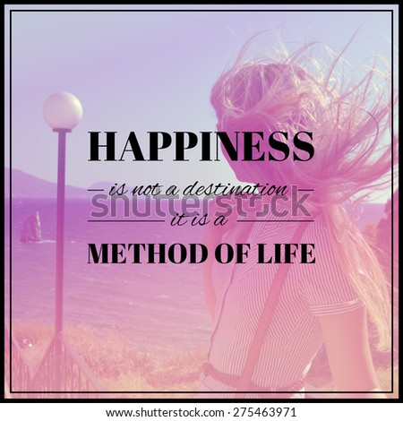 girl and sea. happiness is not a destination, it is a method of life. typography poster. quote, life quote - stock photo