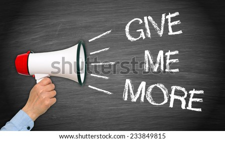 Give me more - Motivation chalkboard with megaphone - stock photo