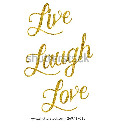 Glittery Gold Faux Foil Metallic Inspirational Live Laugh Love Quote Isolated on White Background - stock photo
